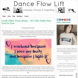 Look After Your Body - It's The Only One You've Got - Dance Flow Lift