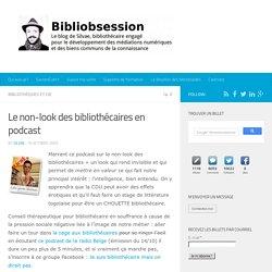 Le non-look des bibliothécaires en podcast -