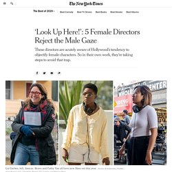 'Look Up Here!': 5 Female Directors Reject the Male Gaze