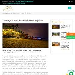 Looking For Best Beach In Goa For Nightlife - Luxury - Villa