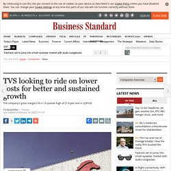 TVS looking to ride on lower costs for better and sustained growth