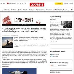 «Looking for Rio» : Cantona entre les contes et les laissés pour compte du football