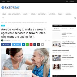 Are you looking to make a career in aged-care services in NSW? Here's why many are opting for it - Every Day Blogs