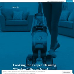 Looking for Carpet Cleaning Windsor? Hire us Now! – claraevie
