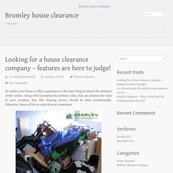 Looking for a house clearance company – features are here to judge!