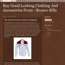 Buy Good Looking Clothing And Accessories From - Bronco Bills: The trend of western shirts in England
