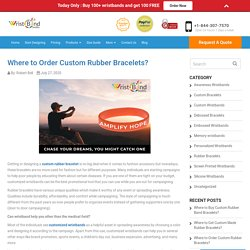 Looking For Where To Order Custom Rubber Bracelets?