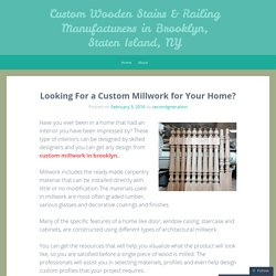 Looking For a Custom Millwork for Your Home?