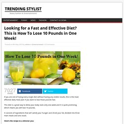 Looking for a Fast and Effective Diet? This is How To Lose 10 Pounds in One Week!