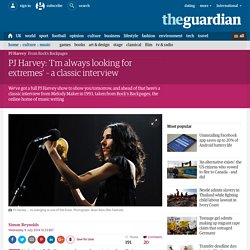 PJ Harvey: 'I'm always looking for extremes' – a classic interview