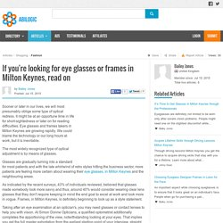 If you're looking for eye glasses or frames in Milton Keynes, read on