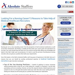 Looking For a Nursing Career? 5 Reasons to Take Help of Medical Healthcare Recruiters