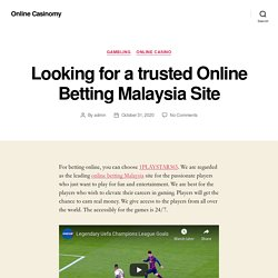 Looking for a trusted Online Betting Malaysia Site