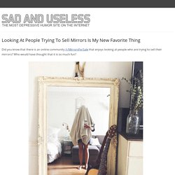 Looking At People Trying To Sell Mirrors Is My New Favorite Thing