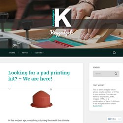 Looking for a pad printing kit? – We are here! – Keygadgets