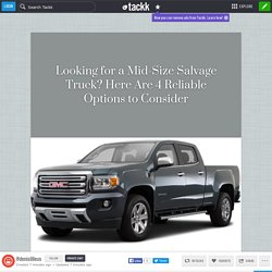 Looking for a Mid-Size Salvage Truck? Here Are 4 Reliable Options to Consider