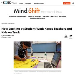 How Looking at Student Work Keeps Teachers and Kids on Track