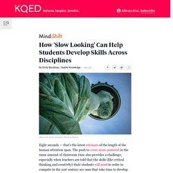 How 'Slow Looking' Can Help Students Develop Skills Across Disciplines
