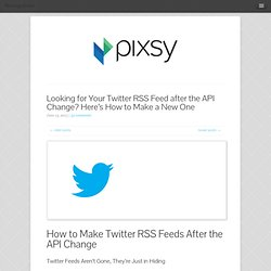 Looking for Your Twitter RSS Feed after the API Change? Here's How to Make a New One