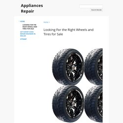 Looking For the Right Wheels and Tires for Sale - Appliances Repair