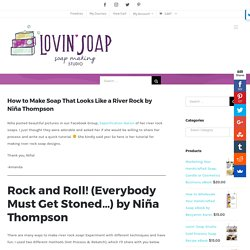 How to Make Soap That Looks Like a River Rock by Niña Thompson – Lovin Soap Studio