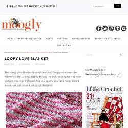 Loopy Love Blanket: Free Crochet Pattern in 7 Sizes!