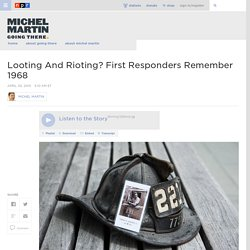 Looting And Rioting? First Responders Remember 1968