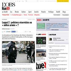 Loppsi 2 : policiers réservistes ou « milice armée » ?
