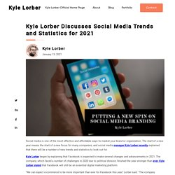 Kyle Lorber Discusses Social Media Trends and Statistics for 2021