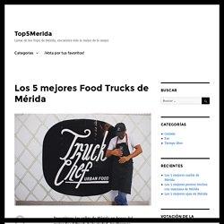 Los 5 mejores Food Trucks de Mérida