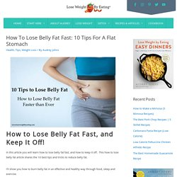 Lose Belly Fat Fast: 10 Tips For A Flat Stomach