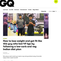 How to Lose Weight by Following a Low-Carb and Veg Indian Diet Plan at GQ India