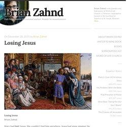 Losing Jesus - Brian Zahnd