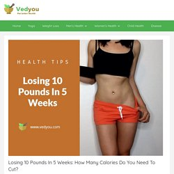 Losing 10 Pounds In 5 Weeks: How Many Calories Do You Need To Cut?