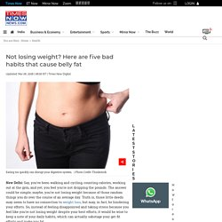 Not losing weight? Here are five bad habits that cause belly fat