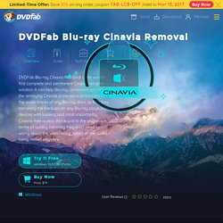 DVDFab Blu-ray Cinavia Removal — the first lossless Blu-ray Cinavia removal solution to remove Cinavia watermarks embedded in the audio tracks of the affected Blu-ray discs.