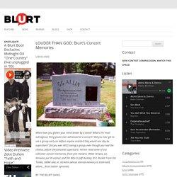LOUDER THAN GOD: Blurt's Concert Memories