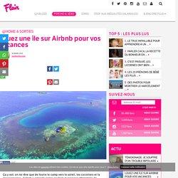 Louez une île sur Airbnb pour vos vacances - @Home & Sorties
