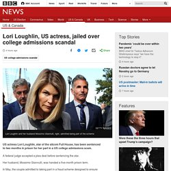 Lori Loughlin, US actress, jailed over college admissions scandal
