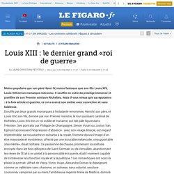 Louis XIII : le dernier grand «roi de guerre»