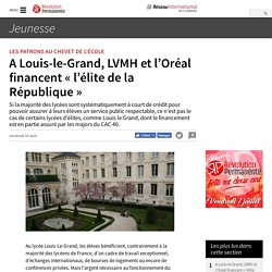 A Louis-le-Grand, LVMH et l'Oréal financent « l'élite de la République »
