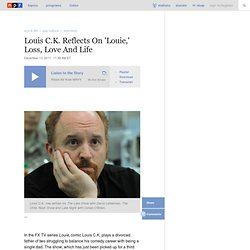 Louis C.K. Reflects On 'Louie,' Loss, Love And Life