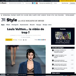 Louis Vuitton... la vidéo de trop ?
