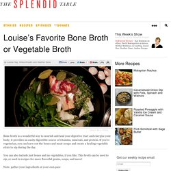 Louise's Favorite Bone Broth or Vegetable Broth