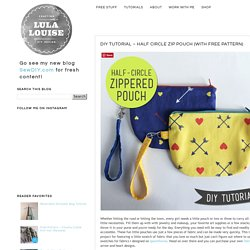 Lula Louise: DIY Tutorial –Half Circle Zip Pouch (with free pattern)