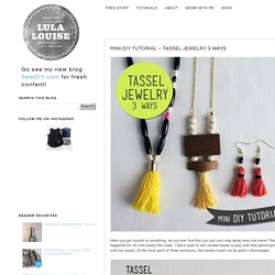 Lula Louise: Mini DIY Tutorial – Tassel Jewelry 3 Ways