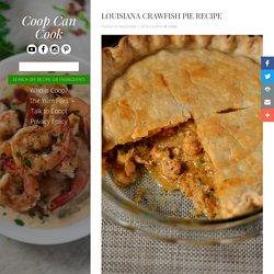 Louisiana Crawfish Pie Recipe - Coop Can Cook
