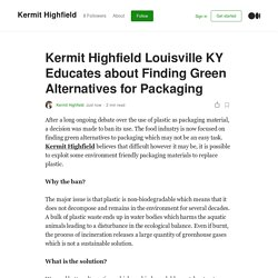 Kermit Highfield Louisville KY Educates about Finding Green Alternatives for Packaging