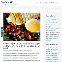 Kermit Highfield Louisville KY Puts Light on Harm Effects of Hydrogenated Oil on Food