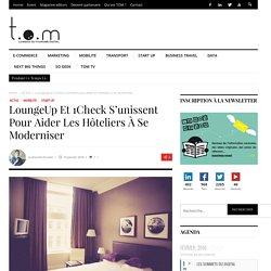 LoungeUp et 1Check s'unissent pour aider les hôteliers à se moderniser